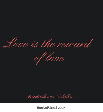 How to make poster quote about love - Love is the reward of love