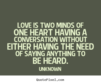 Love quote - Love is two minds of one heart having a conversation without either..