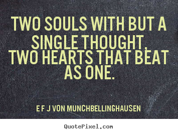 Love quotes - Two souls with but a single thought,two hearts that beat..
