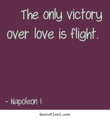 ... image quotes - The only victory over love is flight. - Love quotes