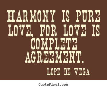 Love sayings - Harmony is pure love, for love is complete agreement.