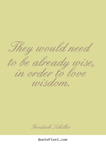 Quotes about love - They would need to be already wise, in order to love wisdom.