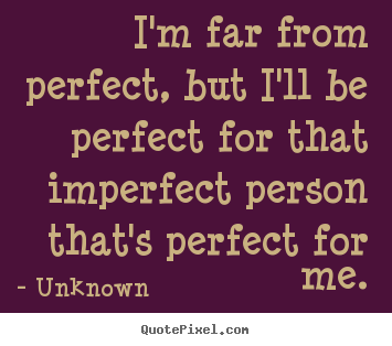 Love quotes - I'm far from perfect, but i'll be perfect for that..
