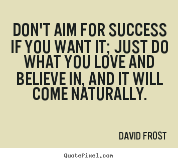 Design custom photo quotes about love - Don't aim for success if you want it; just..