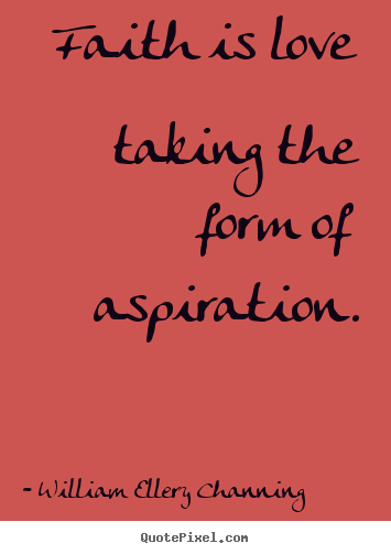 Love quotes - Faith is love taking the form of aspiration.