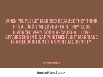 Joseph Campbell picture quote - When people get married because they think it's a long-time love affair,.. - Love quotes