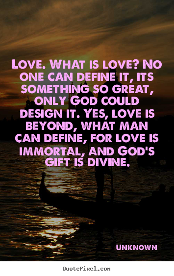 Love. What Is Love? No One Can Define