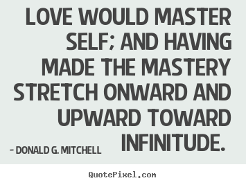 How to make image quotes about love - Love would master self; and having made the mastery stretch..