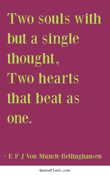 Design custom picture quotes about love - Two souls with but a single thought,two hearts that beat as one.