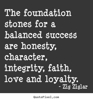 Zig Ziglar picture quotes - The foundation stones for a balanced success are.. - Love quotes