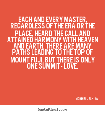 Quotes about love - Each and every master, regardless of the era or the place,..