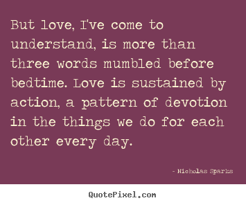 Love quotes - But love, i've come to understand, is more than three..