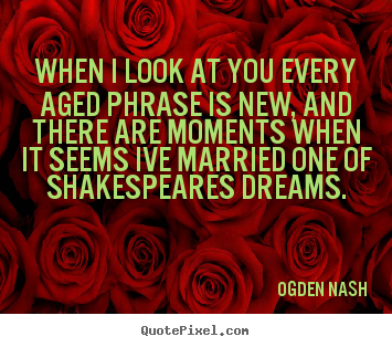 Quote about love - When i look at you every aged phrase is..