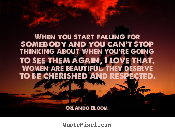Love quotes - When you start falling for somebody and you can't..