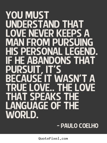 You must understand that love never keeps a man.. Paulo Coelho  good love quote