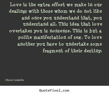 Quotes about love - Love is the extra effort we make in our dealings with those whom we do..