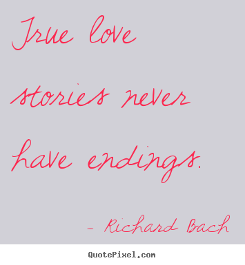 Love quotes - True love stories never have endings.