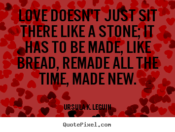 Love quotes - Love doesn't just sit there like a stone; it has..