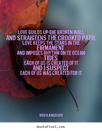 Quotes about love - Love builds up the broken walland straigtens..