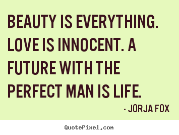 Quote about love - Beauty is everything. love is innocent. a future..