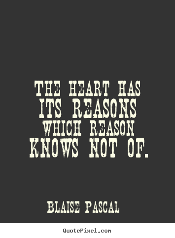 Love quotes - The heart has its reasons which reason knows not of.