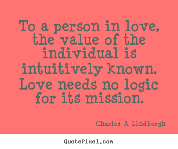 Quotes about love - To a person in love, the value of the individual..