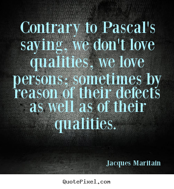 Jacques Maritain picture quotes - Contrary to pascal's saying, we don't love qualities,.. - Love quotes