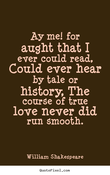 Love quotes - Ay me! for aught that i ever could read, could ever hear by tale..