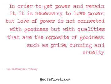 In order to get power and retain it, it is necessary.. Leo Nikolaevich Tolstoy great love quotes