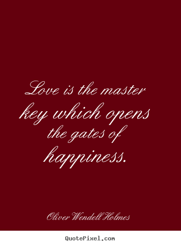 Create your own picture quote about love - Love is the master key which opens the gates..