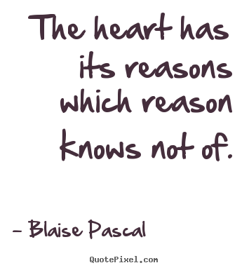 Make custom poster quote about love - The heart has its reasons which reason knows..
