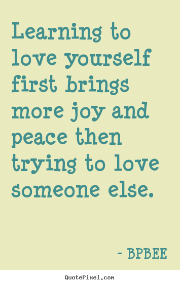 BPBEE photo quotes - Learning to love yourself first brings more joy and.. - Love quotes
