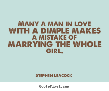 Create custom picture quotes about love - Many a man in love with a dimple makes a mistake of marrying the whole..