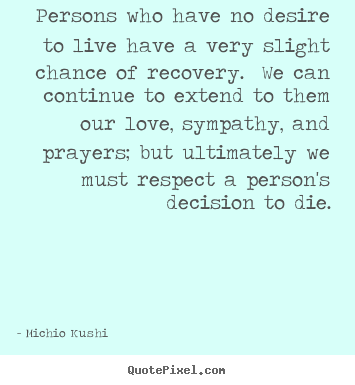 Michio Kushi picture quotes - Persons who have no desire to live have a very slight.. - Love quote