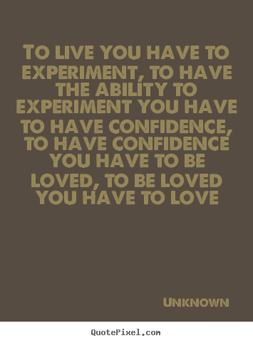 Make personalized picture quotes about love - To live you have to experiment, to have the..