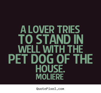 Love quote - A lover tries to stand in well with the pet dog of the house.