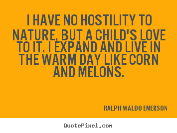 Love quotes - I have no hostility to nature, but a child's love..