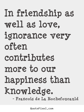 Quotes about love - In friendship as well as love, ignorance very..