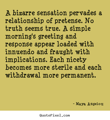 Love quotes - A bizarre sensation pervades a relationship of pretense. no..
