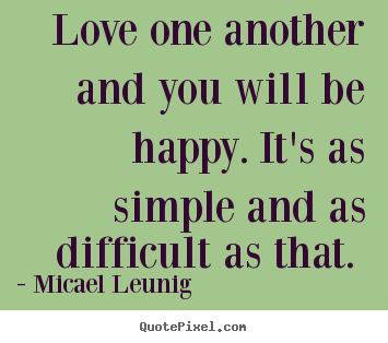 Love quote - Love one another and you will be happy. it's as simple..
