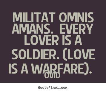 Militat omnis amans. every lover is a soldier. (love is a warfare).  Ovid great love quote