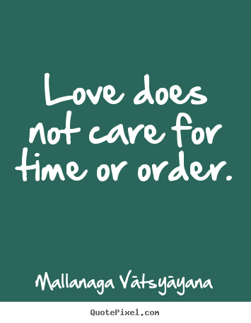 Mallanaga Vātsyāyana picture quotes - Love does not care for time or order.  - Love quotes