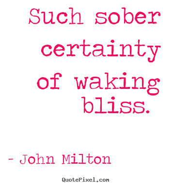 John Milton picture sayings - Such sober certainty of waking bliss.  - Love quotes