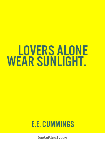 Quotes about love -  lovers alone wear sunlight.