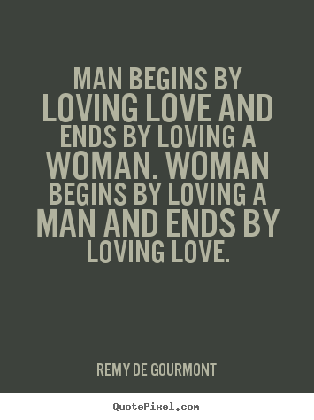 Love sayings - Man begins by loving love and ends by loving a woman. woman..