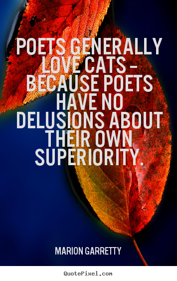 Love quote - Poets generally love cats -- because poets have no delusions..