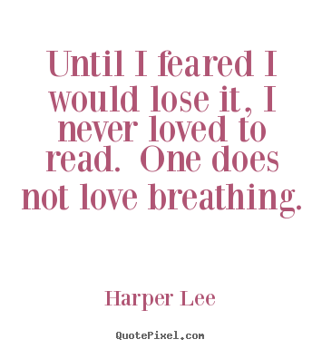 Harper Lee photo quote - Until i feared i would lose it, i never.. - Love quote