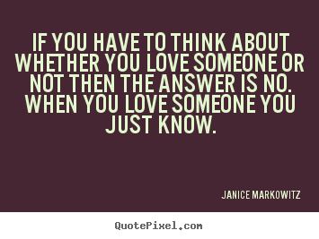Janice Markowitz poster quote - If you have to think about whether you love someone or not then the.. - Love quotes