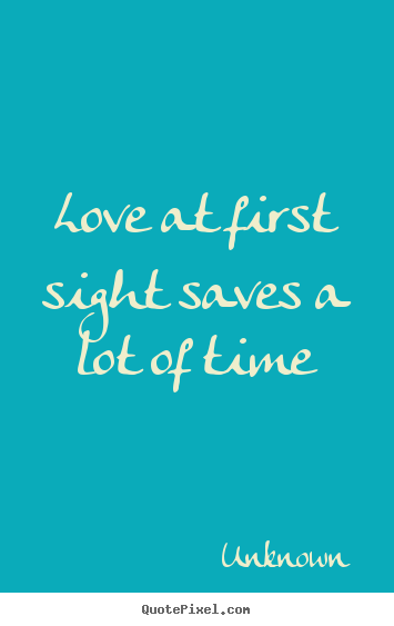 Unknown picture quotes - Love at first sight saves a lot of time - Love quotes