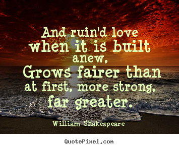 Design picture quotes about love - And ruin'd love when it is built anew, grows fairer than at first, more..